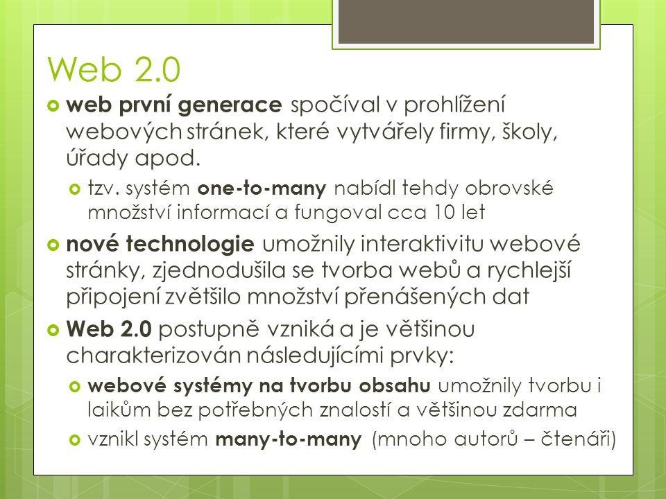 Web 2.0  web první generace spočíval v prohlížení webových stránek, které vytvářely firmy, školy, úřady apod.  tzv. systém one-to-many nabídl tehdy