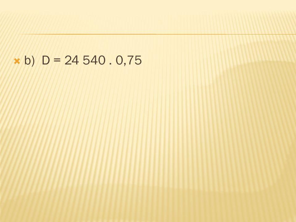  b) D = 24 540. 0,75