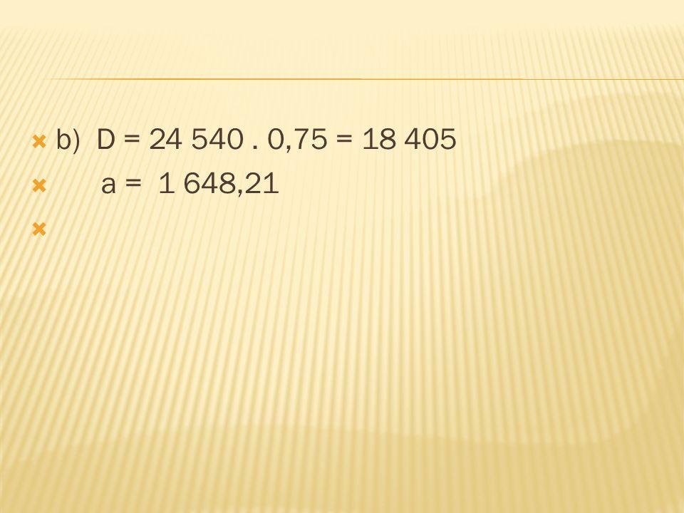  b) D = 24 540. 0,75 = 18 405  a = 1 648,21 