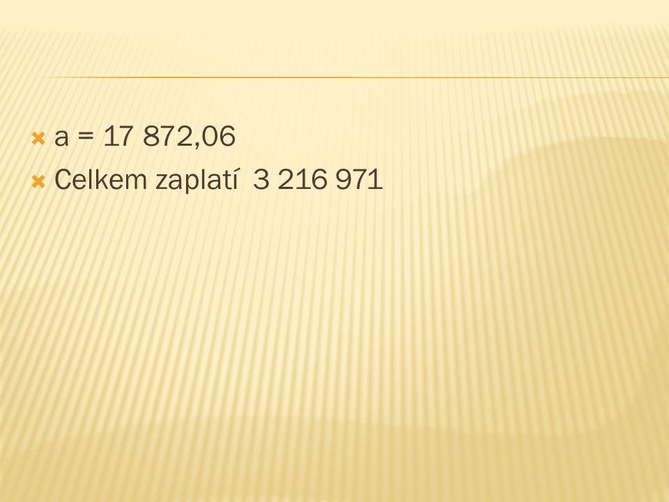  a = 17 872,06  Celkem zaplatí 3 216 971