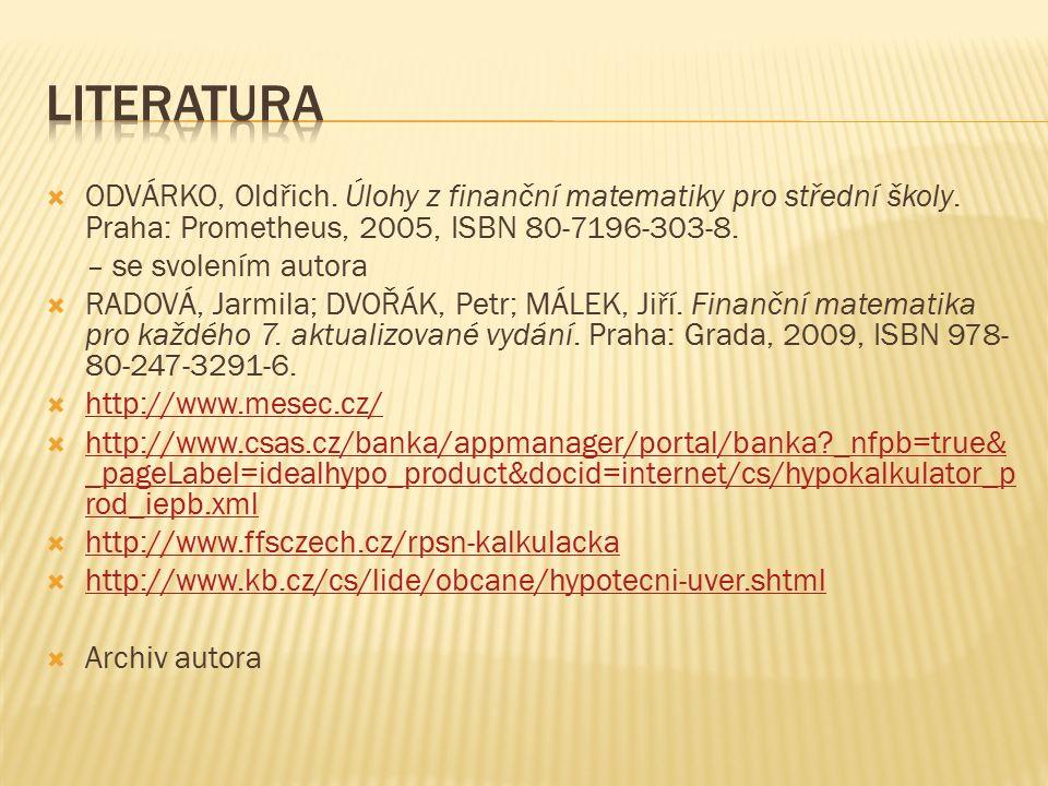 ODVÁRKO, Oldřich. Úlohy z finanční matematiky pro střední školy. Praha: Prometheus, 2005, ISBN 80-7196-303-8. – se svolením autora  RADOVÁ, Jarmila