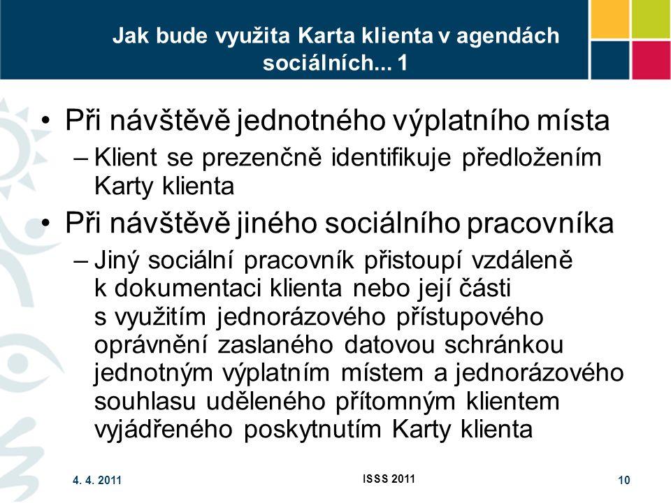 4. 4. 2011 ISSS 2011 10 Jak bude využita Karta klienta v agendách sociálních...