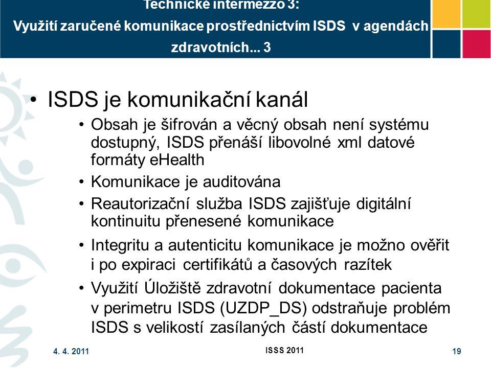 4. 4. 2011 ISSS 2011 19 Technické intermezzo 3: Využití zaručené komunikace prostřednictvím ISDS v agendách zdravotních... 3 ISDS je komunikační kanál