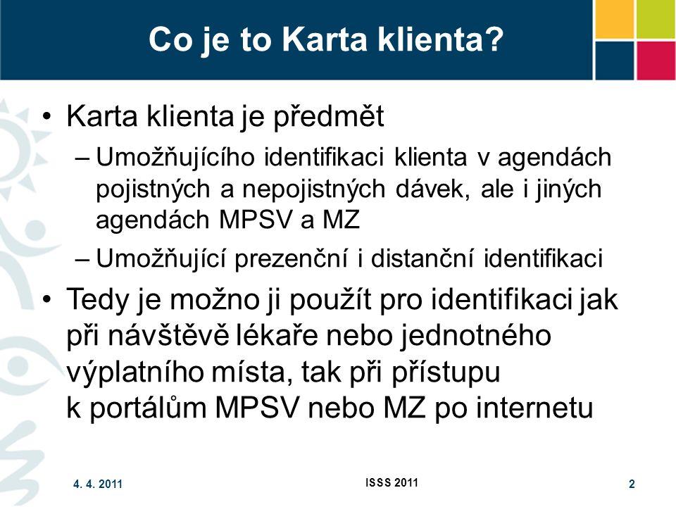 4. 4. 2011 ISSS 2011 2 Co je to Karta klienta? Karta klienta je předmět –Umožňujícího identifikaci klienta v agendách pojistných a nepojistných dávek,
