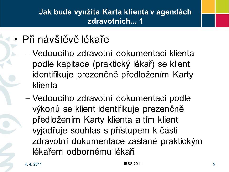 4. 4. 2011 ISSS 2011 5 Jak bude využita Karta klienta v agendách zdravotních...