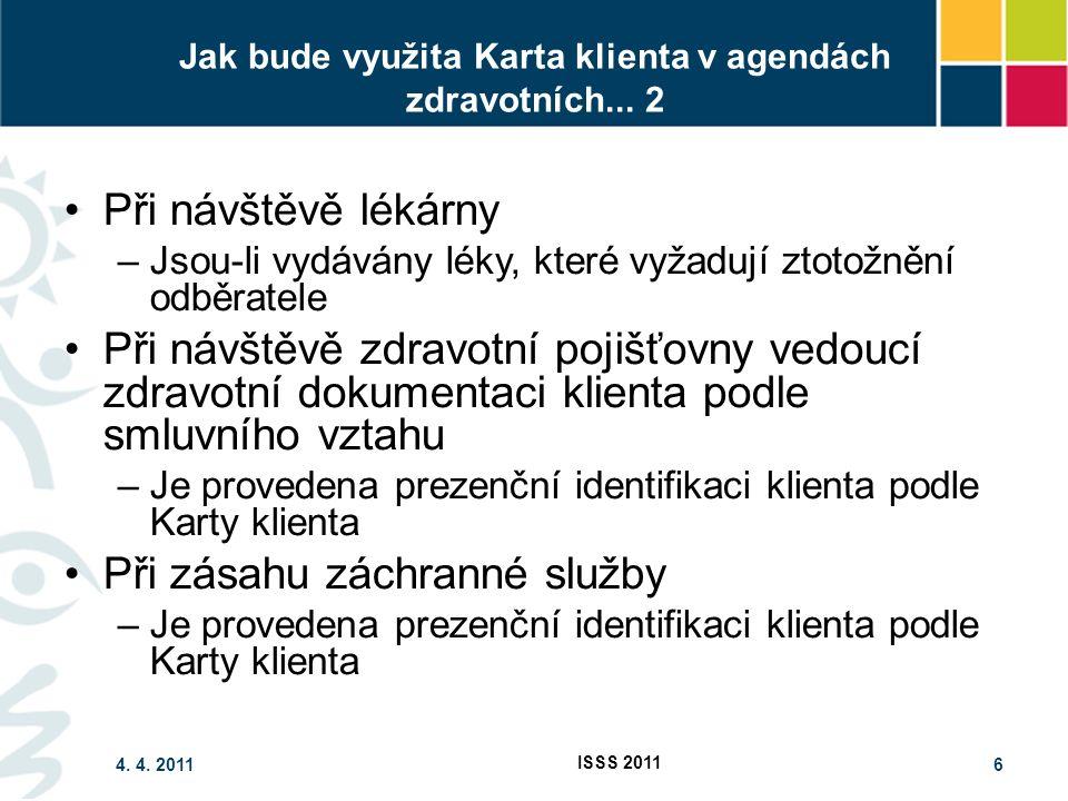 4. 4. 2011 ISSS 2011 6 Jak bude využita Karta klienta v agendách zdravotních... 2 Při návštěvě lékárny –Jsou-li vydávány léky, které vyžadují ztotožně