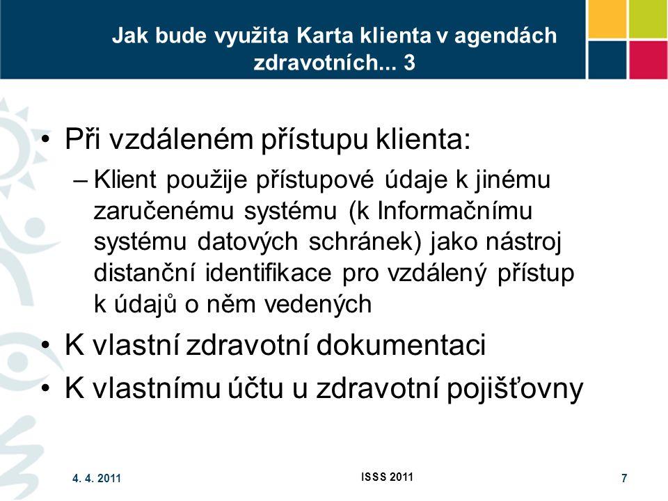 4. 4. 2011 ISSS 2011 7 Jak bude využita Karta klienta v agendách zdravotních...