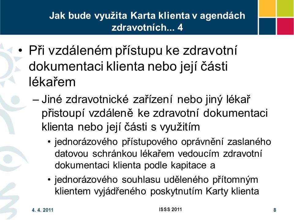 4. 4. 2011 ISSS 2011 8 Jak bude využita Karta klienta v agendách zdravotních...