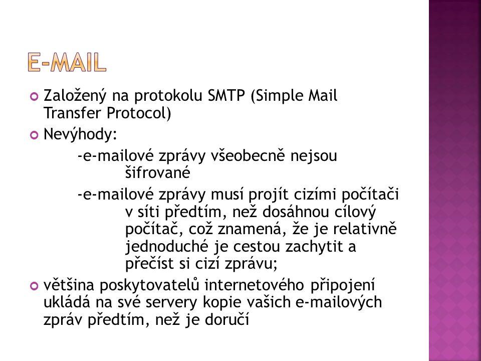 Založený na protokolu SMTP (Simple Mail Transfer Protocol) Nevýhody: -e-mailové zprávy všeobecně nejsou šifrované -e-mailové zprávy musí projít cizími počítači v síti předtím, než dosáhnou cílový počítač, což znamená, že je relativně jednoduché je cestou zachytit a přečíst si cizí zprávu; většina poskytovatelů internetového připojení ukládá na své servery kopie vašich e-mailových zpráv předtím, než je doručí