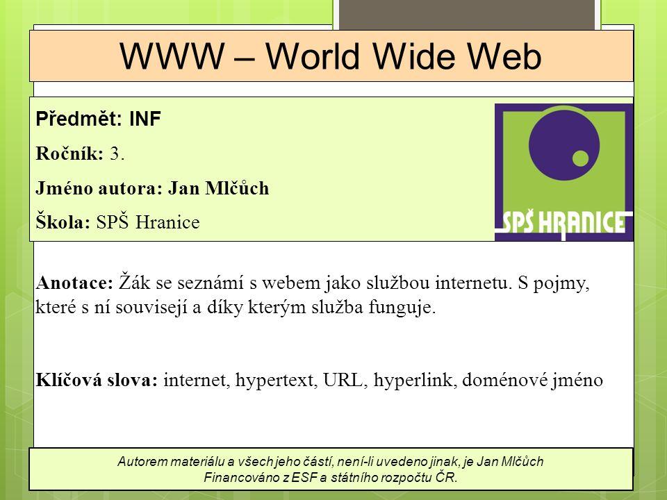 Internet  Internet je obrovská síť plná serverů, routerů a kabelů  Internet poskytuje svým uživatelům několik služeb, jednou z nejdůležitějších je web  služba WWW využívá infrastruktury Internetu a nad protokolem TCP/IP staví protokol HTTP, který umožňuje přenos webových stránek
