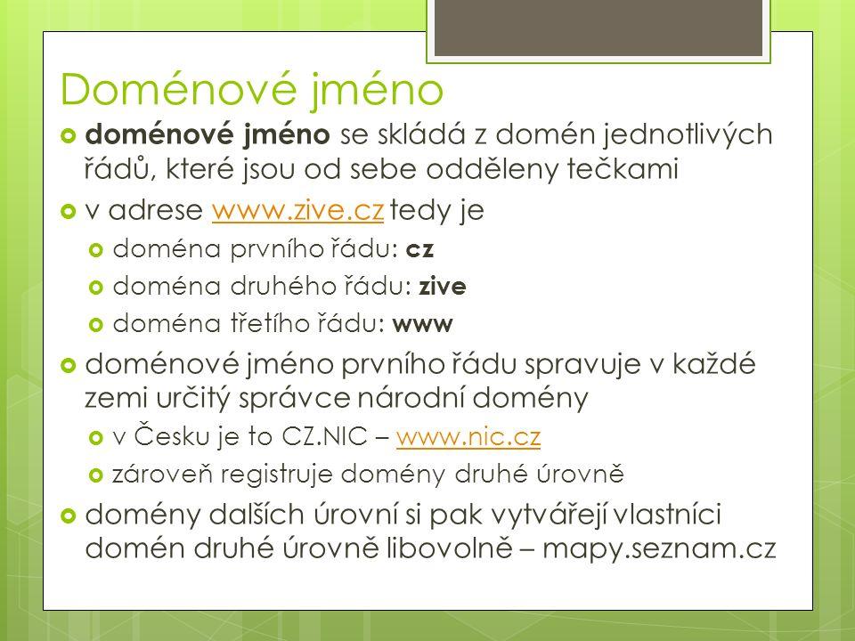 Doménové jméno  doménové jméno se skládá z domén jednotlivých řádů, které jsou od sebe odděleny tečkami  v adrese www.zive.cz tedy jewww.zive.cz  d