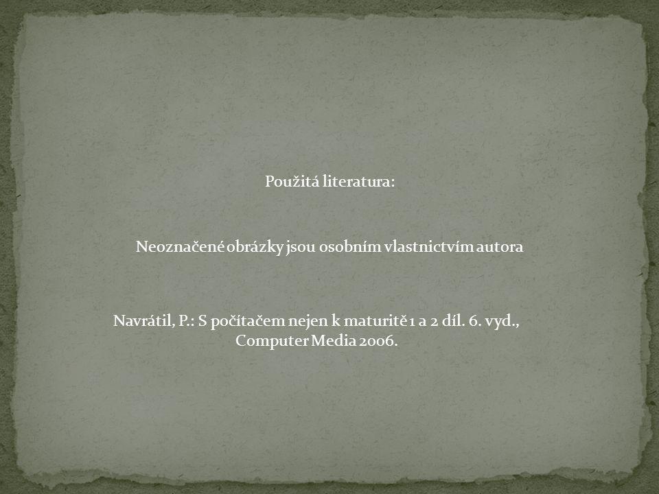 Použitá literatura: Navrátil, P.: S počítačem nejen k maturitě 1 a 2 díl. 6. vyd., Computer Media 2006. Neoznačené obrázky jsou osobním vlastnictvím a