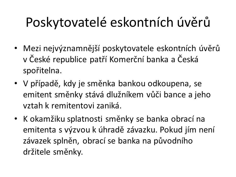 Poskytovatelé eskontních úvěrů Mezi nejvýznamnější poskytovatele eskontních úvěrů v České republice patří Komerční banka a Česká spořitelna.