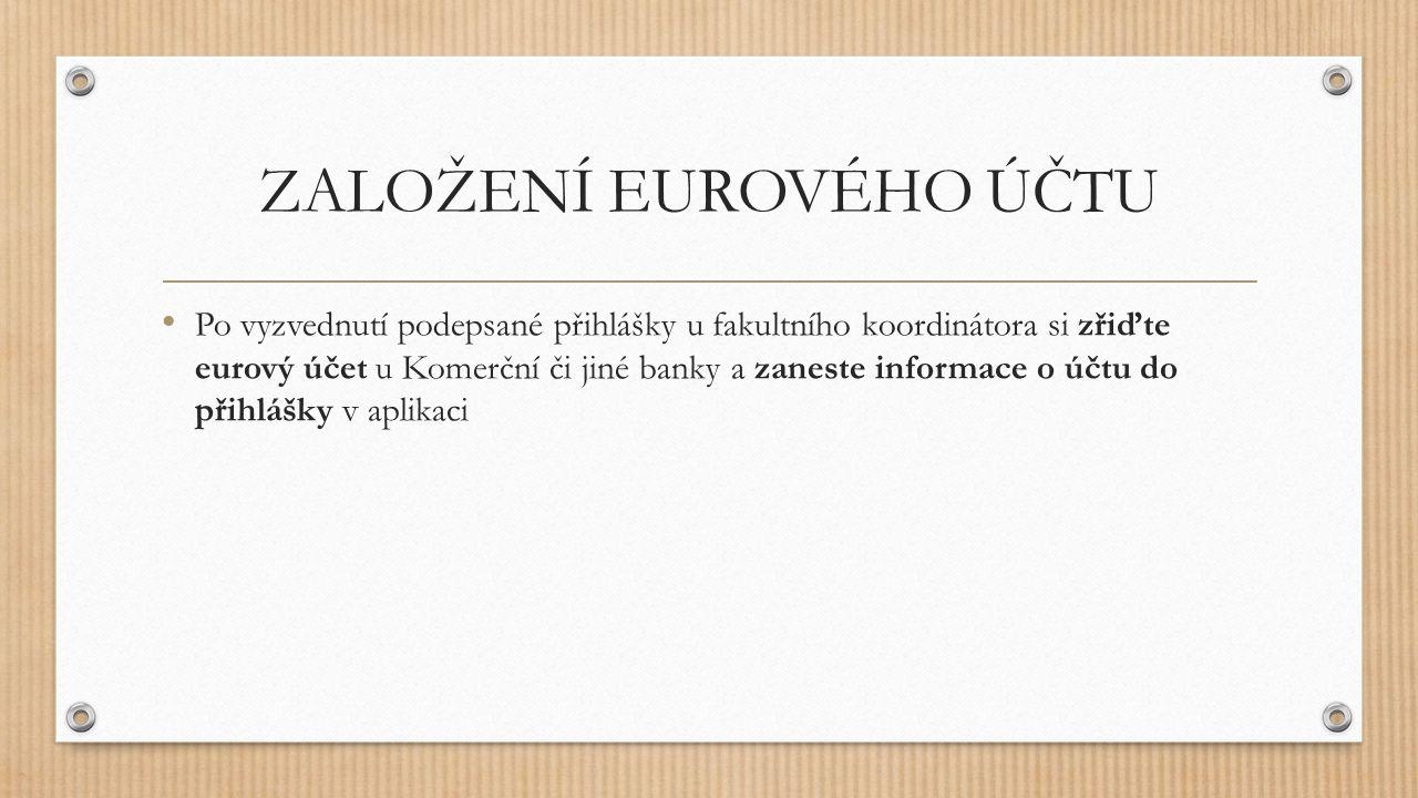 ZALOŽENÍ EUROVÉHO ÚČTU Po vyzvednutí podepsané přihlášky u fakultního koordinátora si zřiďte eurový účet u Komerční či jiné banky a zaneste informace o účtu do přihlášky v aplikaci