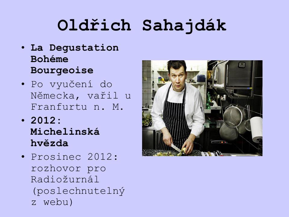 Oldřich Sahajdák La Degustation Bohéme Bourgeoise Po vyučení do Německa, vařil u Franfurtu n.