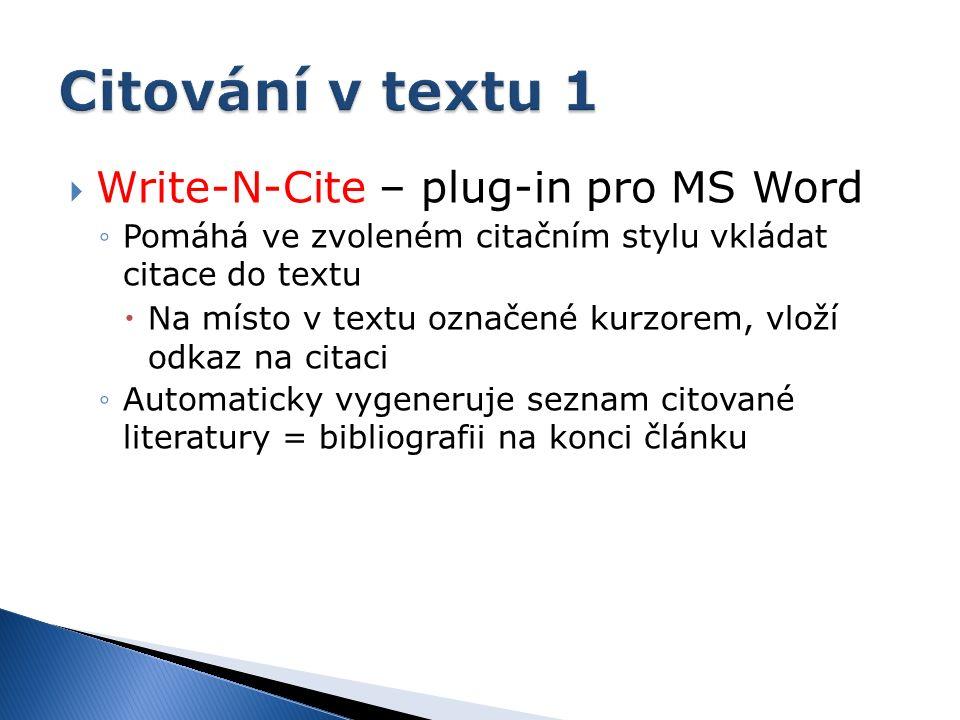  Write-N-Cite – plug-in pro MS Word ◦Pomáhá ve zvoleném citačním stylu vkládat citace do textu  Na místo v textu označené kurzorem, vloží odkaz na citaci ◦Automaticky vygeneruje seznam citované literatury = bibliografii na konci článku