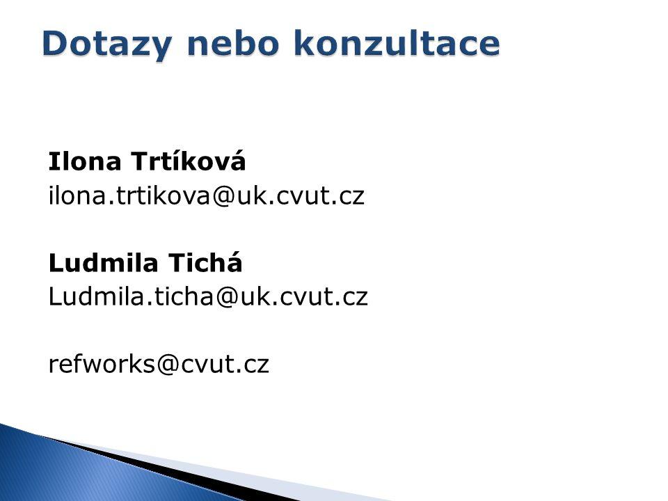 Ilona Trtíková ilona.trtikova@uk.cvut.cz Ludmila Tichá Ludmila.ticha@uk.cvut.cz refworks@cvut.cz