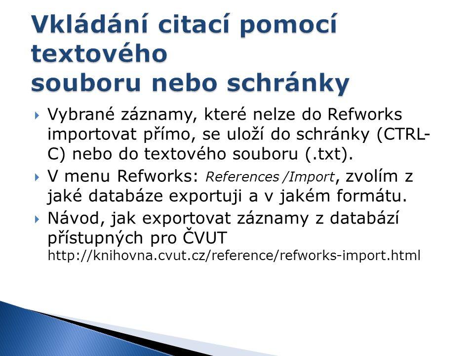  Vybrané záznamy, které nelze do Refworks importovat přímo, se uloží do schránky (CTRL- C) nebo do textového souboru (.txt).