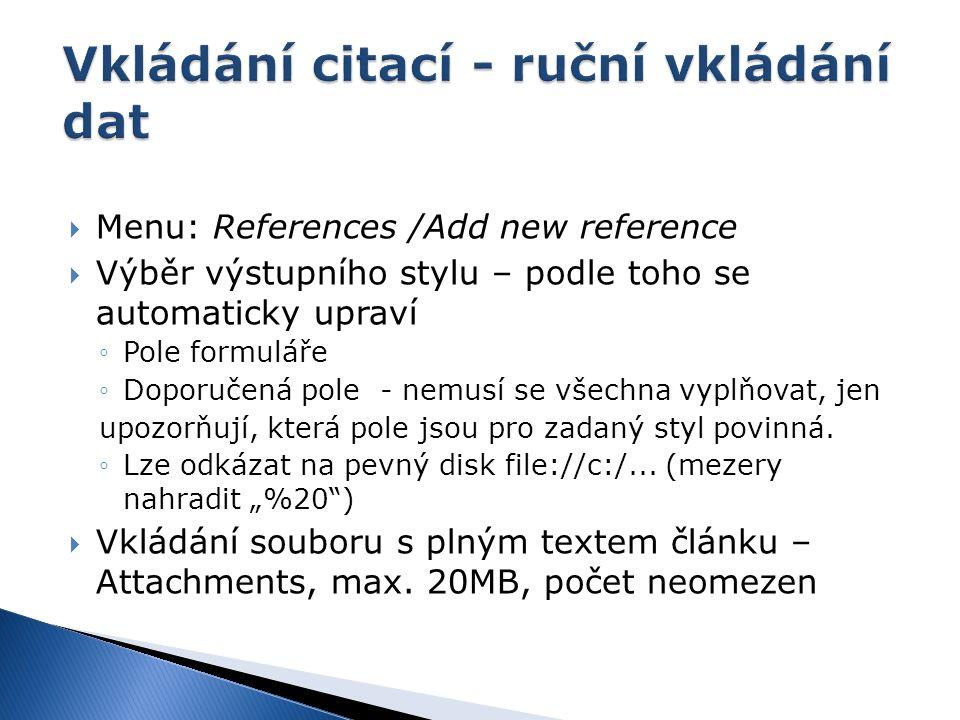  Menu: References /Add new reference  Výběr výstupního stylu – podle toho se automaticky upraví ◦Pole formuláře ◦Doporučená pole - nemusí se všechna vyplňovat, jen upozorňují, která pole jsou pro zadaný styl povinná.