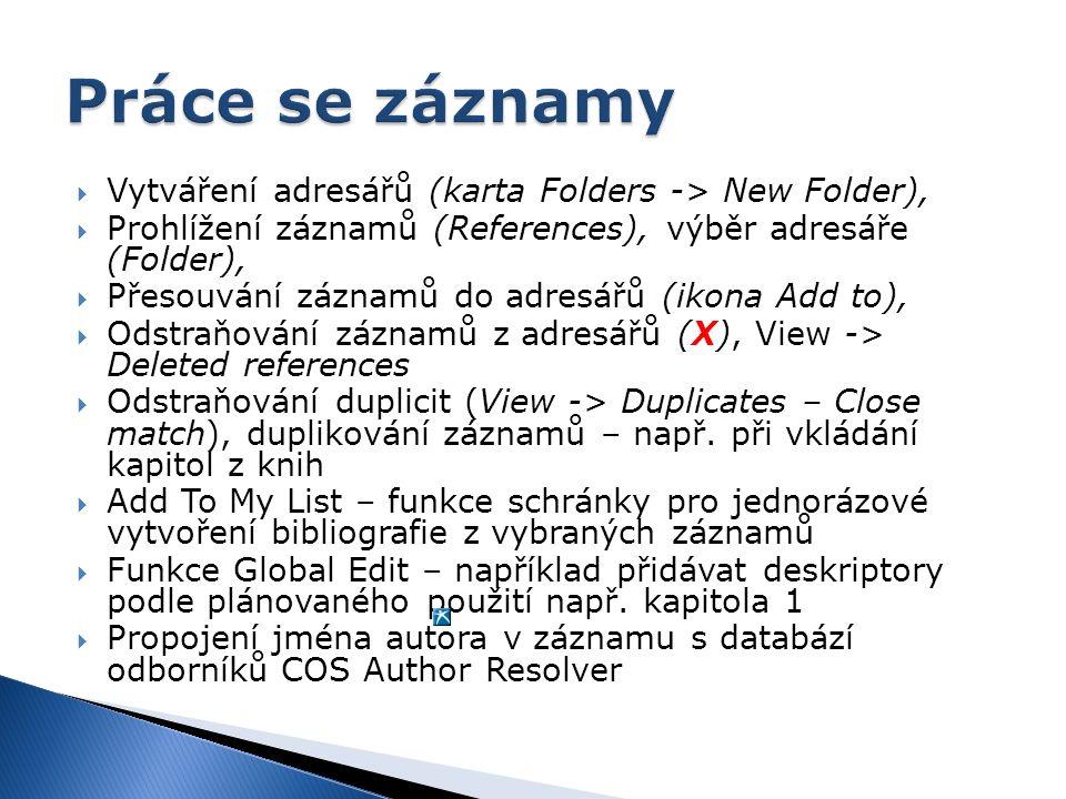  Vytváření adresářů (karta Folders -> New Folder),  Prohlížení záznamů (References), výběr adresáře (Folder),  Přesouvání záznamů do adresářů (ikona Add to),  Odstraňování záznamů z adresářů (X), View -> Deleted references  Odstraňování duplicit (View -> Duplicates – Close match), duplikování záznamů – např.