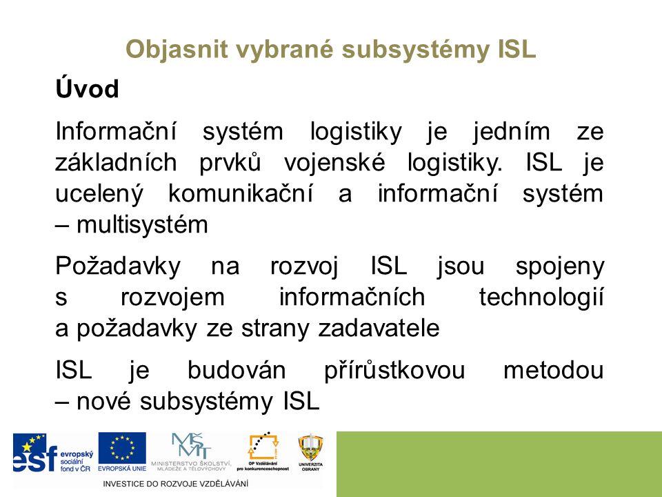 Úvod Informační systém logistiky je jedním ze základních prvků vojenské logistiky. ISL je ucelený komunikační a informační systém – multisystém Požada