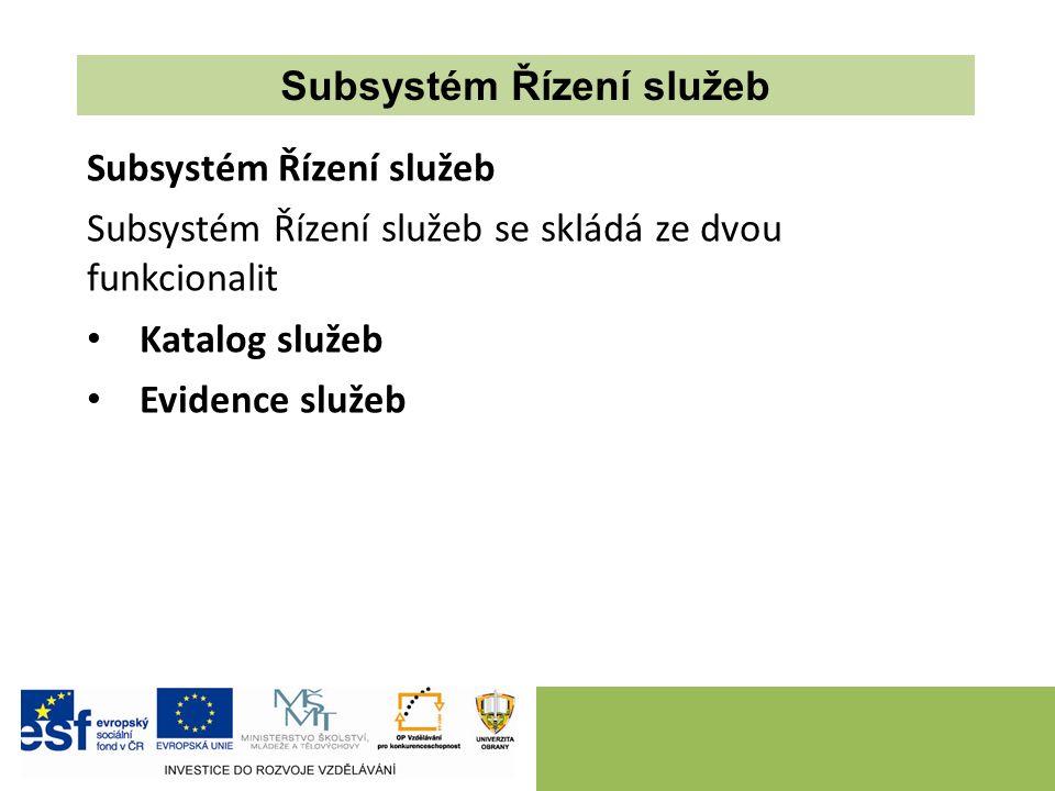 Subsystém Řízení služeb Subsystém Řízení služeb se skládá ze dvou funkcionalit Katalog služeb Evidence služeb Subsystém Řízení služeb