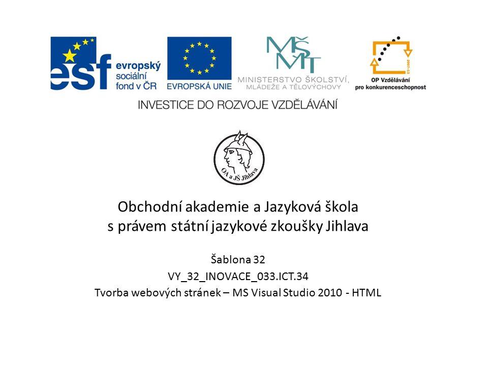 Obchodní akademie a Jazyková škola s právem státní jazykové zkoušky Jihlava Šablona 32 VY_32_INOVACE_033.ICT.34 Tvorba webových stránek – MS Visual Studio 2010 - HTML