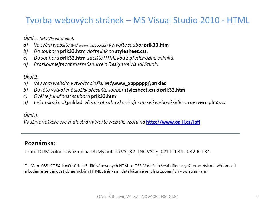 Tvorba webových stránek – MS Visual Studio 2010 - HTML OA a JŠ Jihlava, VY_32_INOVACE_033.ICT.34 9 Poznámka: Tento DUM volně navazuje na DUMy autora VY_32_INOVACE_021.ICT.34 - 032.ICT.34.