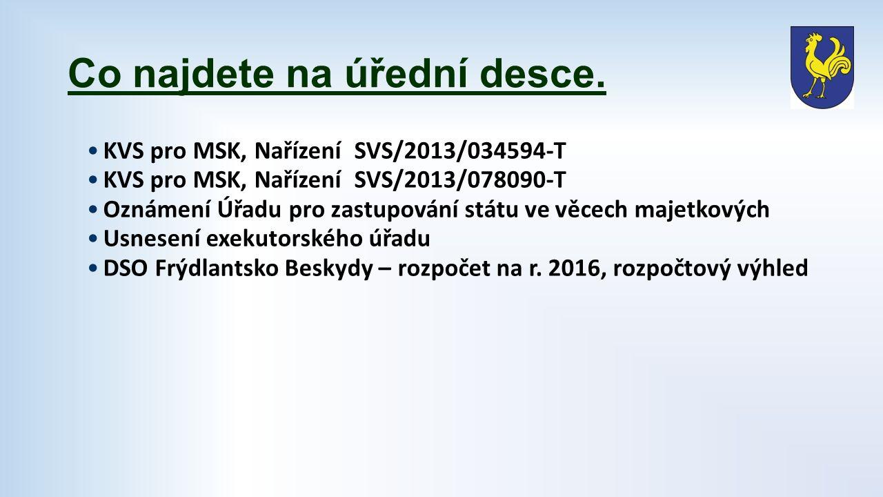 Co najdete na úřední desce. KVS pro MSK, Nařízení SVS/2013/034594-T KVS pro MSK, Nařízení SVS/2013/078090-T Oznámení Úřadu pro zastupování státu ve vě