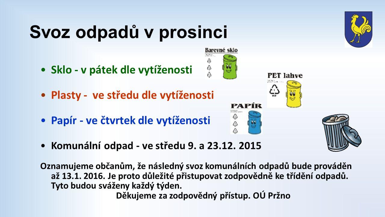 Svoz odpadů v prosinci Sklo - v pátek dle vytíženosti Plasty - ve středu dle vytíženosti Papír - ve čtvrtek dle vytíženosti Komunální odpad - ve středu 9.
