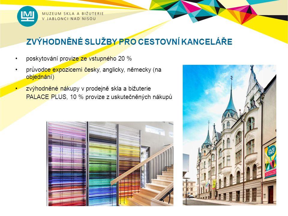 ZVÝHODNĚNÉ SLUŽBY PRO CESTOVNÍ KANCELÁŘE poskytování provize ze vstupného 20 % průvodce expozicemi česky, anglicky, německy (na objednání) zvýhodněné nákupy v prodejně skla a bižuterie PALACE PLUS, 10 % provize z uskutečněných nákupů