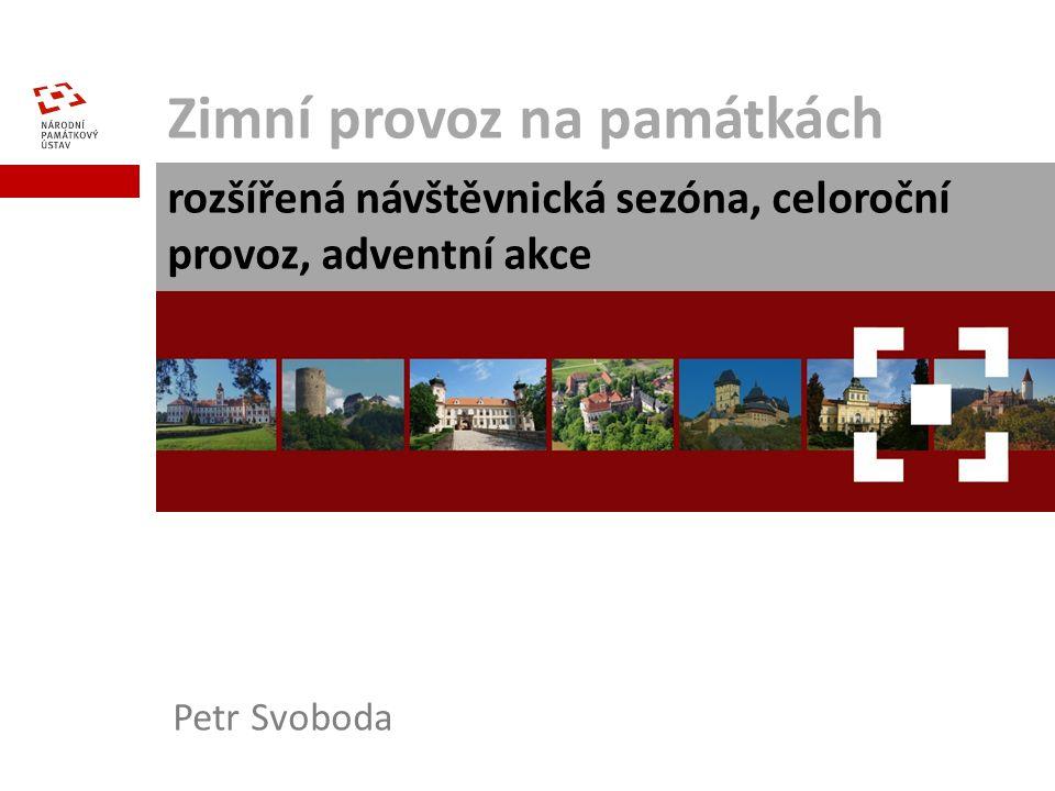 Zimní provoz na památkách rozšířená návštěvnická sezóna, celoroční provoz, adventní akce Petr Svoboda