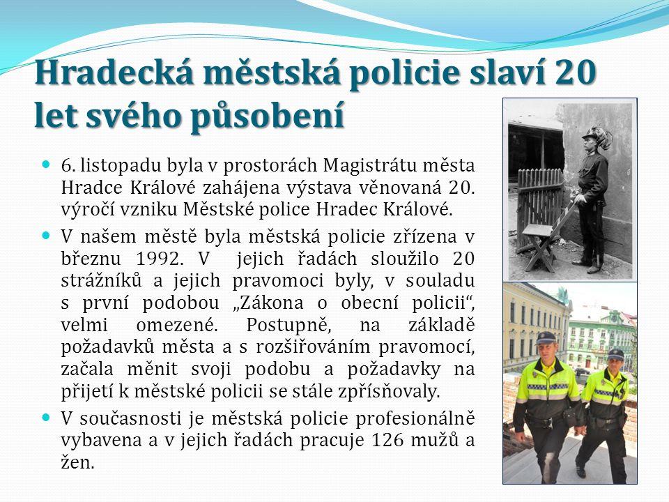 Hradecká městská policie slaví 20 let svého působení 6. listopadu byla v prostorách Magistrátu města Hradce Králové zahájena výstava věnovaná 20. výro