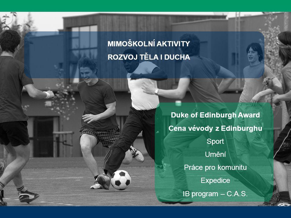 MIMOŠKOLNÍ AKTIVITY ROZVOJ TĚLA I DUCHA Duke of Edinburgh Award Cena vévody z Edinburghu Sport Umění Práce pro komunitu Expedice IB program – C.A.S.