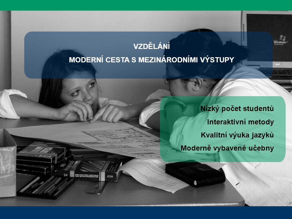 VZDĚLÁNÍ MODERNÍ CESTA S MEZINÁRODNÍMI VÝSTUPY Nízký počet studentů Interaktivní metody Kvalitní výuka jazyků Moderně vybavené učebny