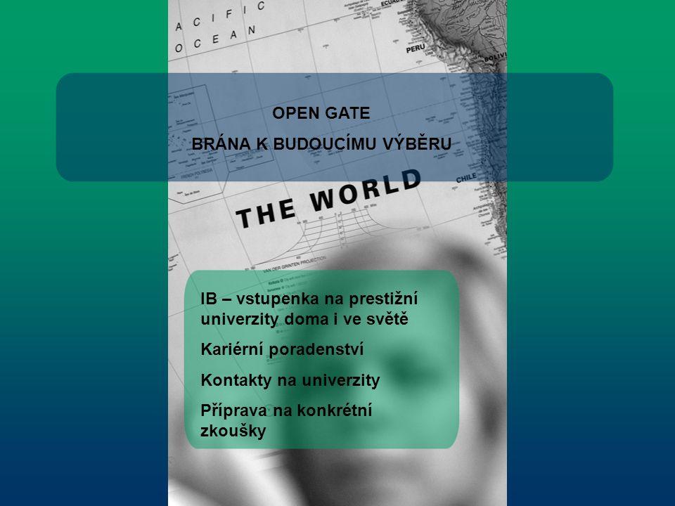 OPEN GATE BRÁNA K BUDOUCÍMU VÝBĚRU IB – vstupenka na prestižní univerzity doma i ve světě Kariérní poradenství Kontakty na univerzity Příprava na konkrétní zkoušky