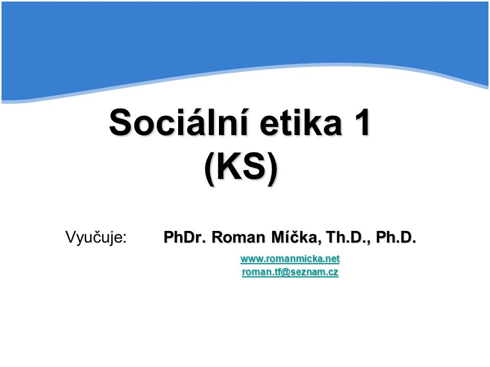 Sociální etika 1 (KS) PhDr. Roman Míčka, Th.D., Ph.D.