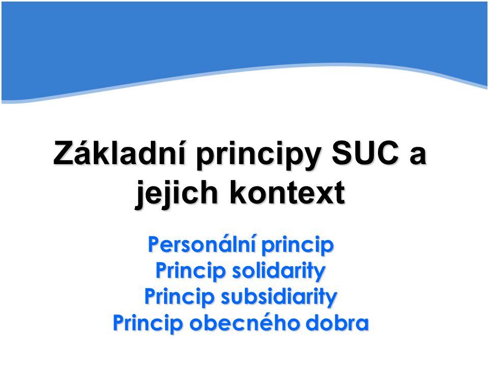 Základní principy SUC a jejich kontext Personální princip Princip solidarity Princip subsidiarity Princip obecného dobra
