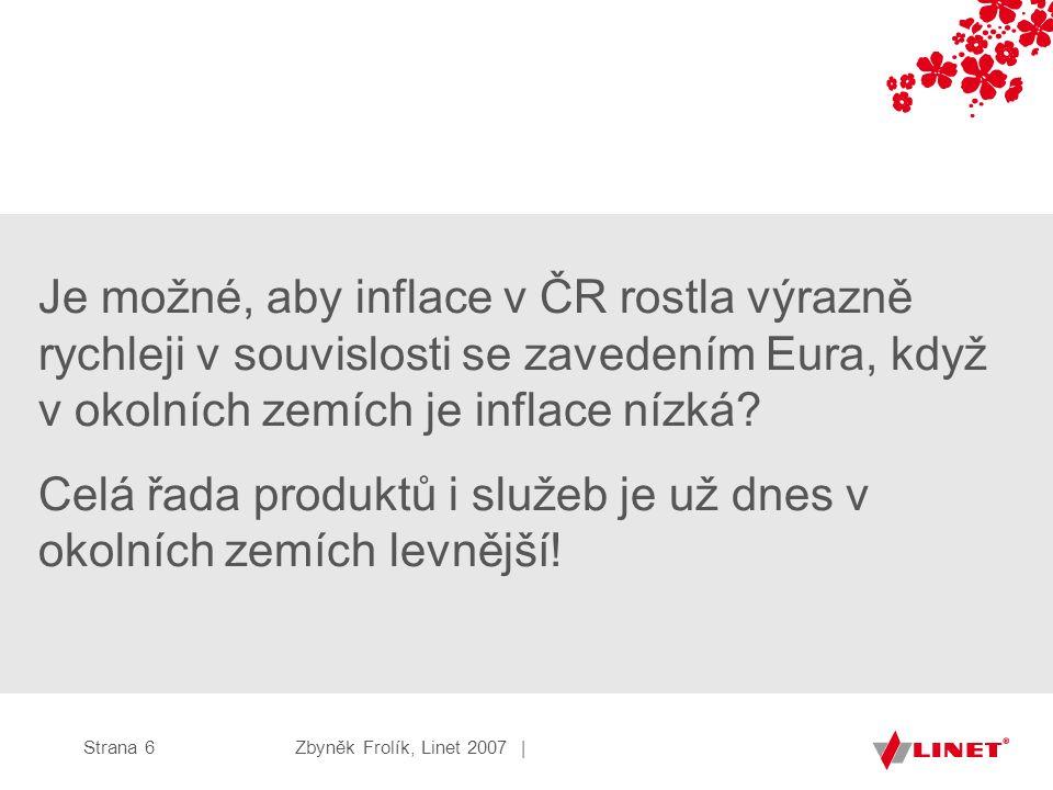 Zbyněk Frolík, Linet 2007 |Strana 6 Je možné, aby inflace v ČR rostla výrazně rychleji v souvislosti se zavedením Eura, když v okolních zemích je inflace nízká.