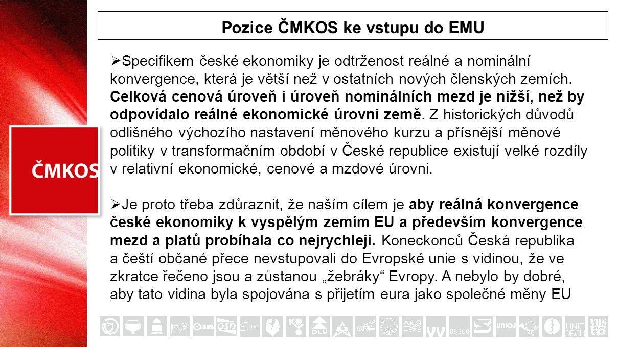 Pozice ČMKOS ke vstupu do EMU  Specifikem české ekonomiky je odtrženost reálné a nominální konvergence, která je větší než v ostatních nových členský