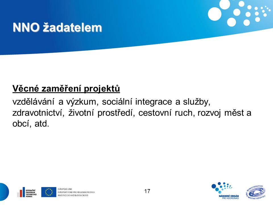 17 NNO žadatelem Věcné zaměření projektů vzdělávání a výzkum, sociální integrace a služby, zdravotnictví, životní prostředí, cestovní ruch, rozvoj měst a obcí, atd.