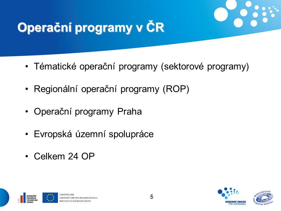 5 Operační programy v ČR Tématické operační programy (sektorové programy) Regionální operační programy (ROP) Operační programy Praha Evropská územní spolupráce Celkem 24 OP