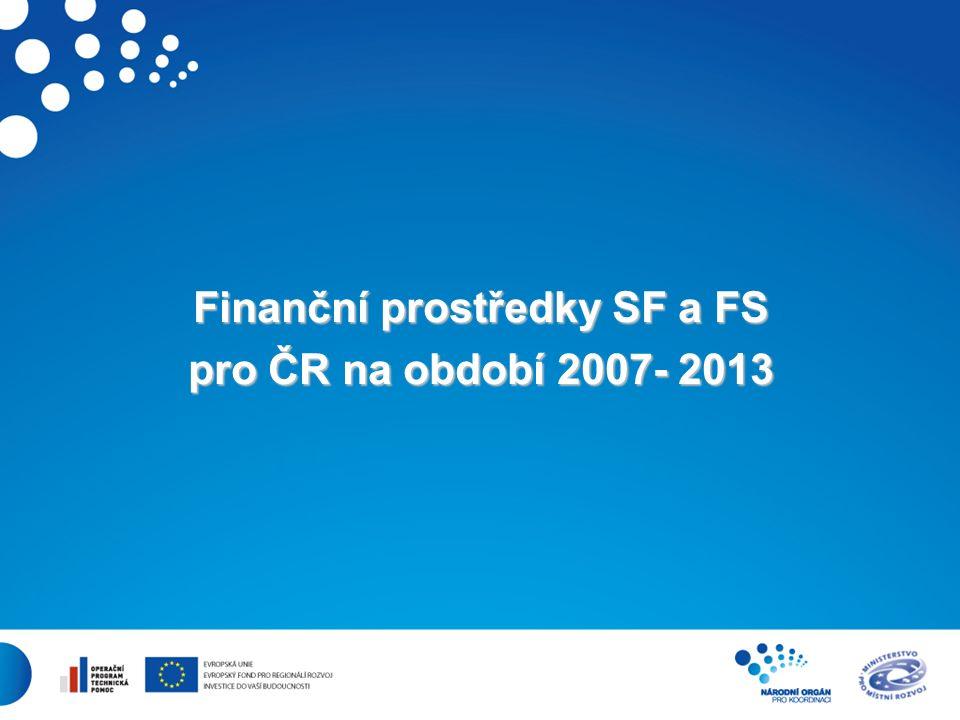 7 Finanční prostředky SF a FS pro ČR na období 2007- 2013