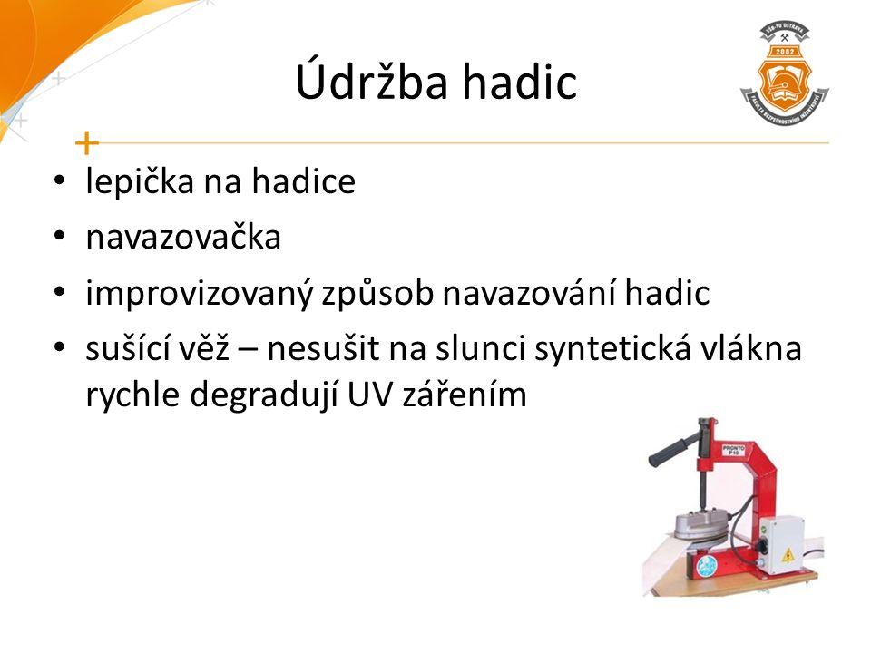 Údržba hadic lepička na hadice navazovačka improvizovaný způsob navazování hadic sušící věž – nesušit na slunci syntetická vlákna rychle degradují UV