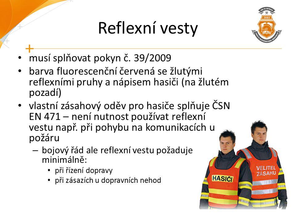Reflexní vesty musí splňovat pokyn č. 39/2009 barva fluorescenční červená se žlutými reflexními pruhy a nápisem hasiči (na žlutém pozadí) vlastní zása