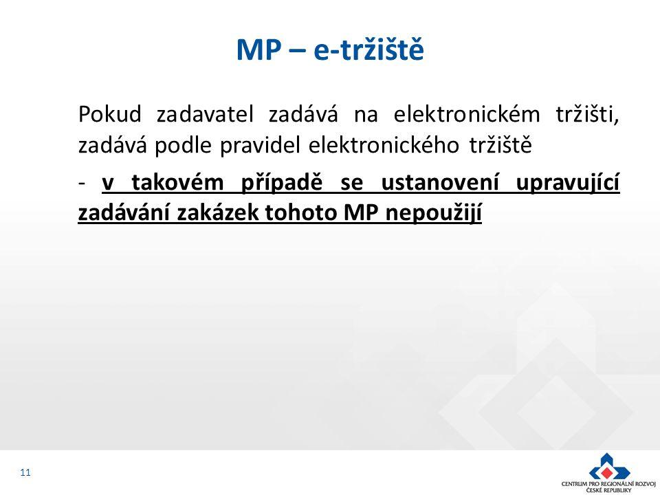 Pokud zadavatel zadává na elektronickém tržišti, zadává podle pravidel elektronického tržiště - v takovém případě se ustanovení upravující zadávání zakázek tohoto MP nepoužijí MP – e-tržiště 11