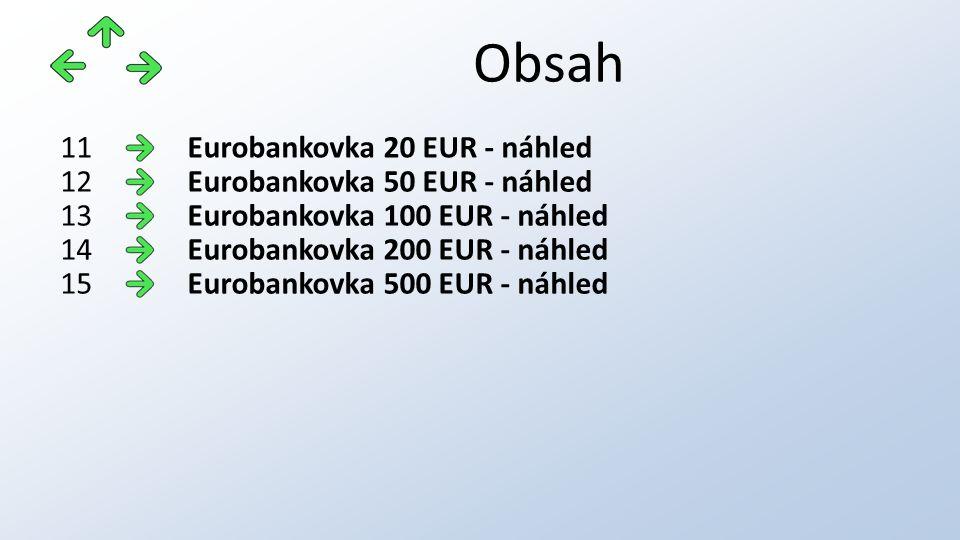 Obsah Eurobankovka 20 EUR - náhled11 Eurobankovka 50 EUR - náhled12 Eurobankovka 100 EUR - náhled13 Eurobankovka 200 EUR - náhled14 Eurobankovka 500 EUR - náhled15