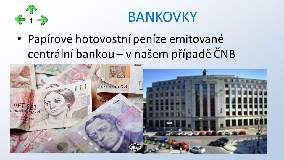 Papírové hotovostní peníze emitované centrální bankou – v našem případě ČNB BANKOVKY 1