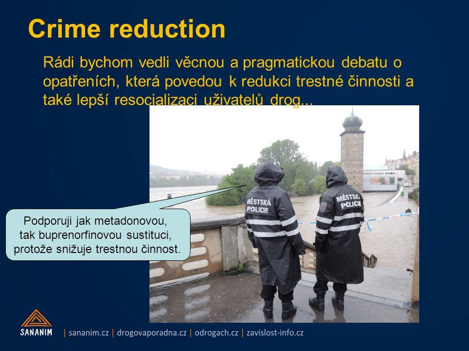 Crime reduction Rádi bychom vedli věcnou a pragmatickou debatu o opatřeních, která povedou k redukci trestné činnosti a také lepší resocializaci uživa