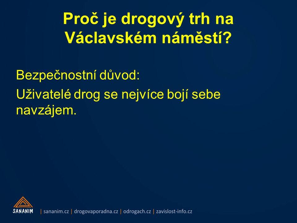 Proč je drogový trh na Václavském náměstí? Bezpečnostní důvod: Uživatelé drog se nejvíce bojí sebe navzájem.